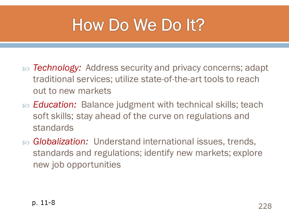  Technology: Address security and privacy concerns; adapt traditional services; utilize state-of-the-art tools to reach out to new markets  Educatio