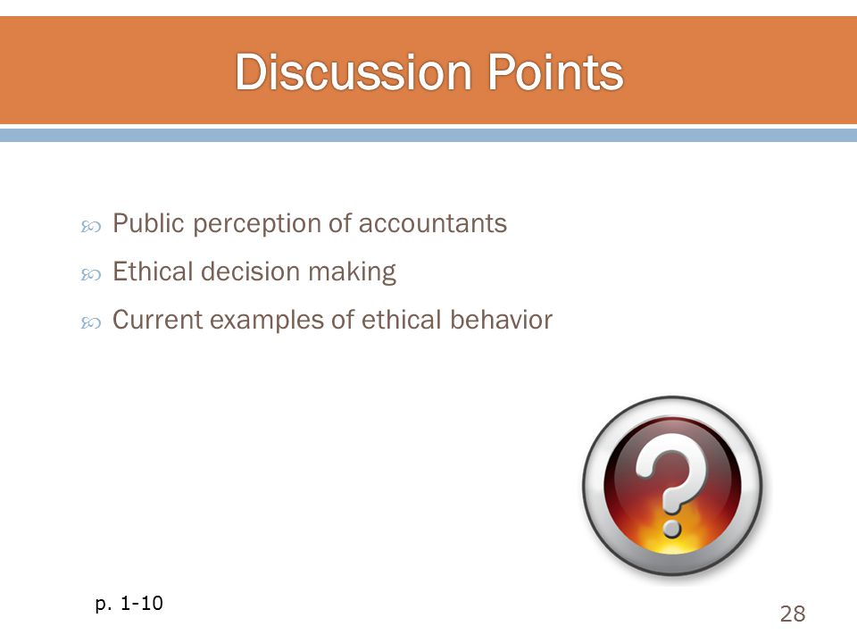  Public perception of accountants  Ethical decision making  Current examples of ethical behavior 28 p. 1-10