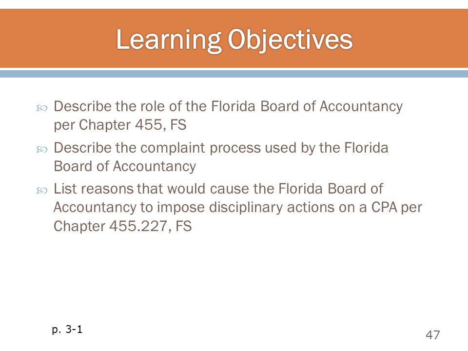  Describe the role of the Florida Board of Accountancy per Chapter 455, FS  Describe the complaint process used by the Florida Board of Accountancy