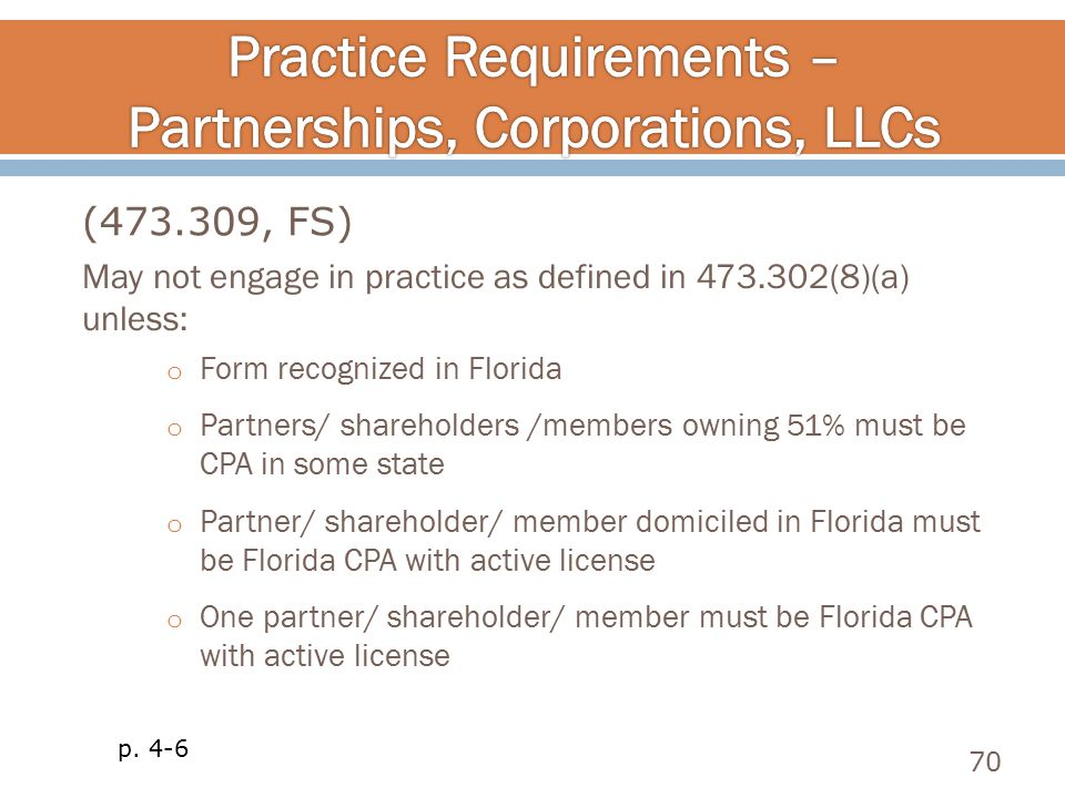 May not engage in practice as defined in 473.302(8)(a) unless: o Form recognized in Florida o Partners/ shareholders /members owning 51% must be CPA i