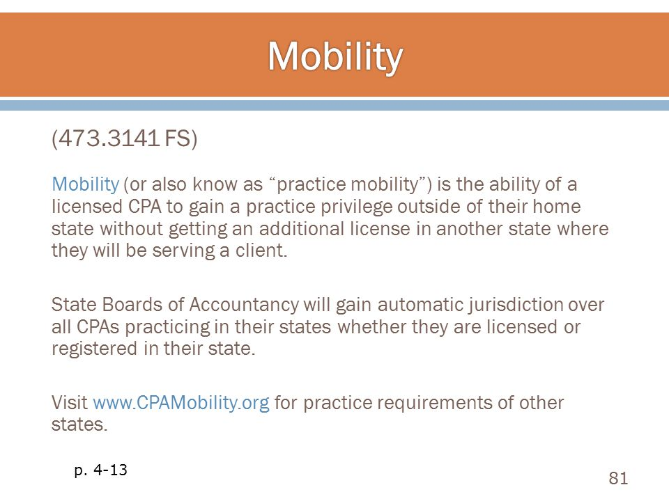 "(473.3141 FS) Mobility (or also know as ""practice mobility"") is the ability of a licensed CPA to gain a practice privilege outside of their home state"