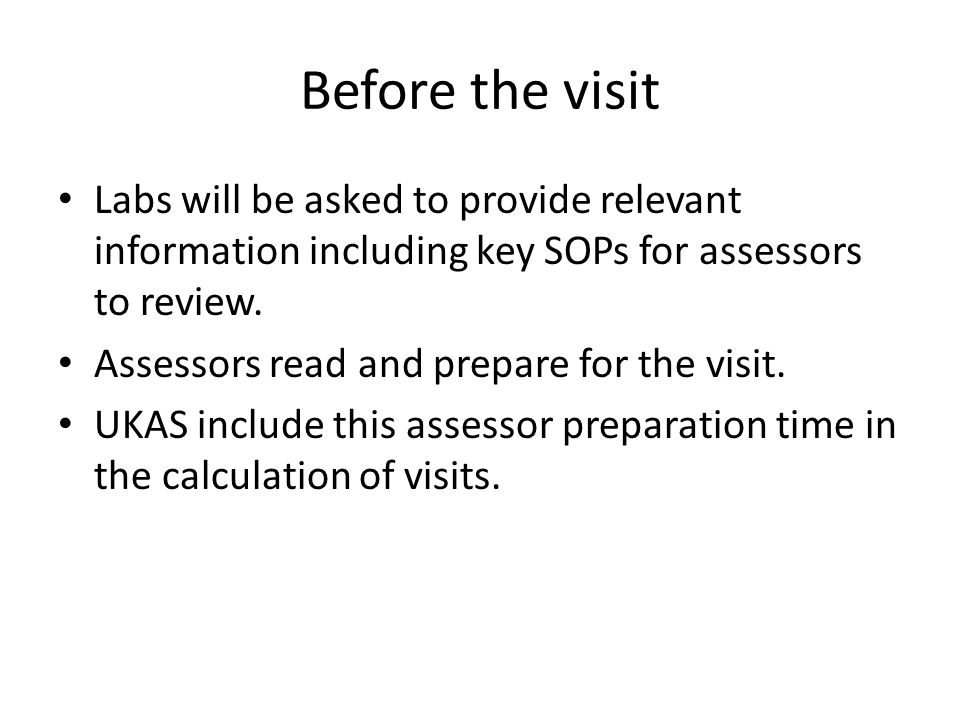 Before the visit Labs will be asked to provide relevant information including key SOPs for assessors to review. Assessors read and prepare for the vis