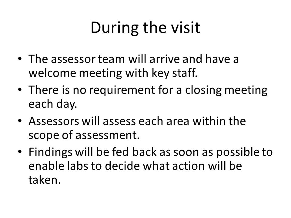 During the visit The assessor team will arrive and have a welcome meeting with key staff.