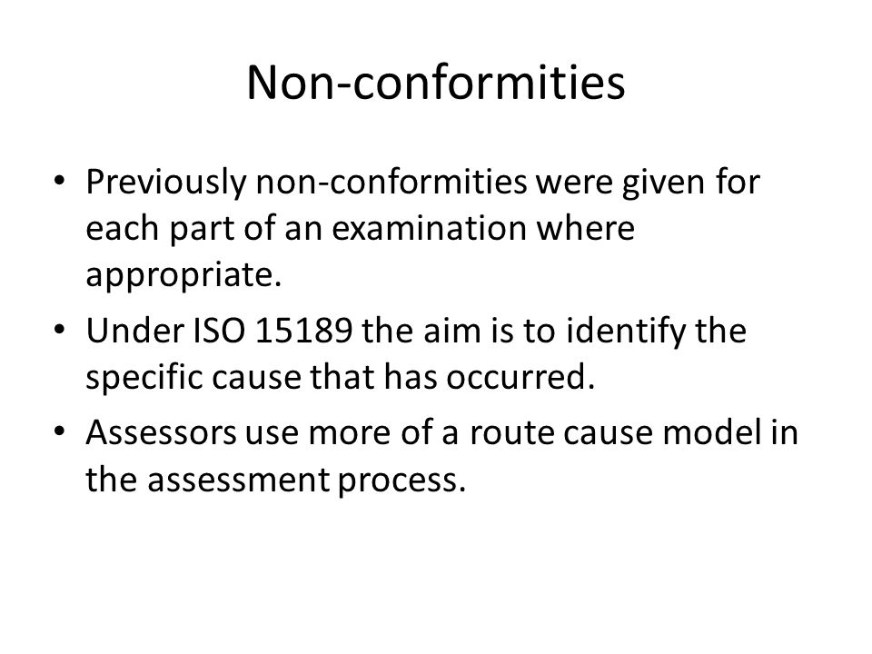 Non-conformities Previously non-conformities were given for each part of an examination where appropriate. Under ISO 15189 the aim is to identify the