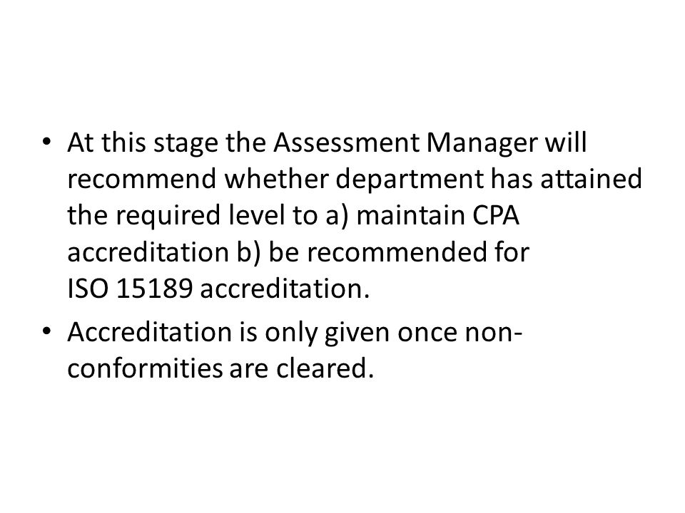 At this stage the Assessment Manager will recommend whether department has attained the required level to a) maintain CPA accreditation b) be recommen