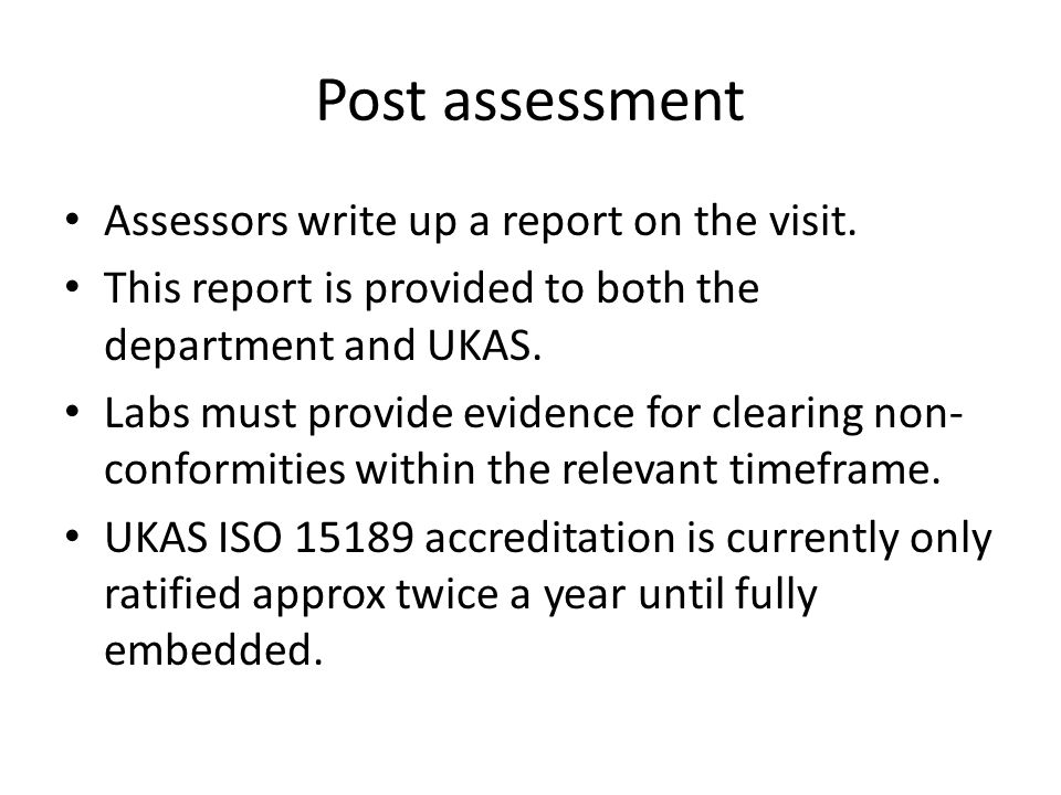 Post assessment Assessors write up a report on the visit.
