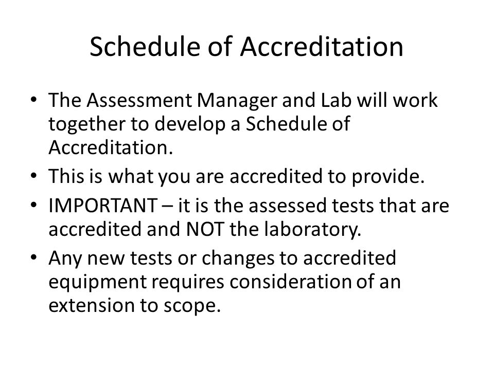 Schedule of Accreditation The Assessment Manager and Lab will work together to develop a Schedule of Accreditation.