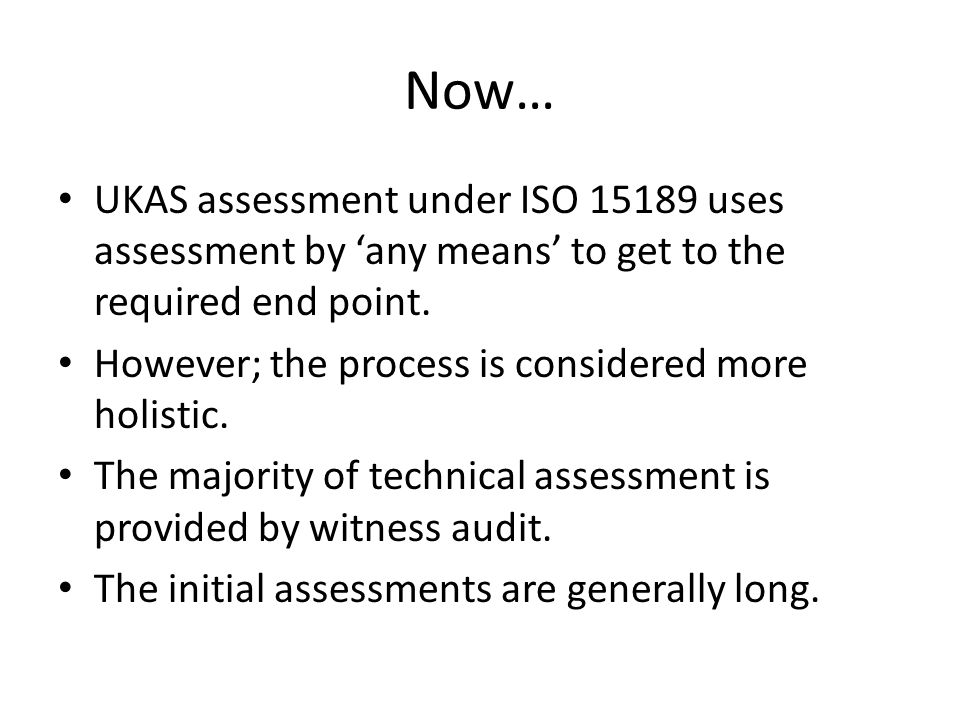 Now… UKAS assessment under ISO 15189 uses assessment by 'any means' to get to the required end point.