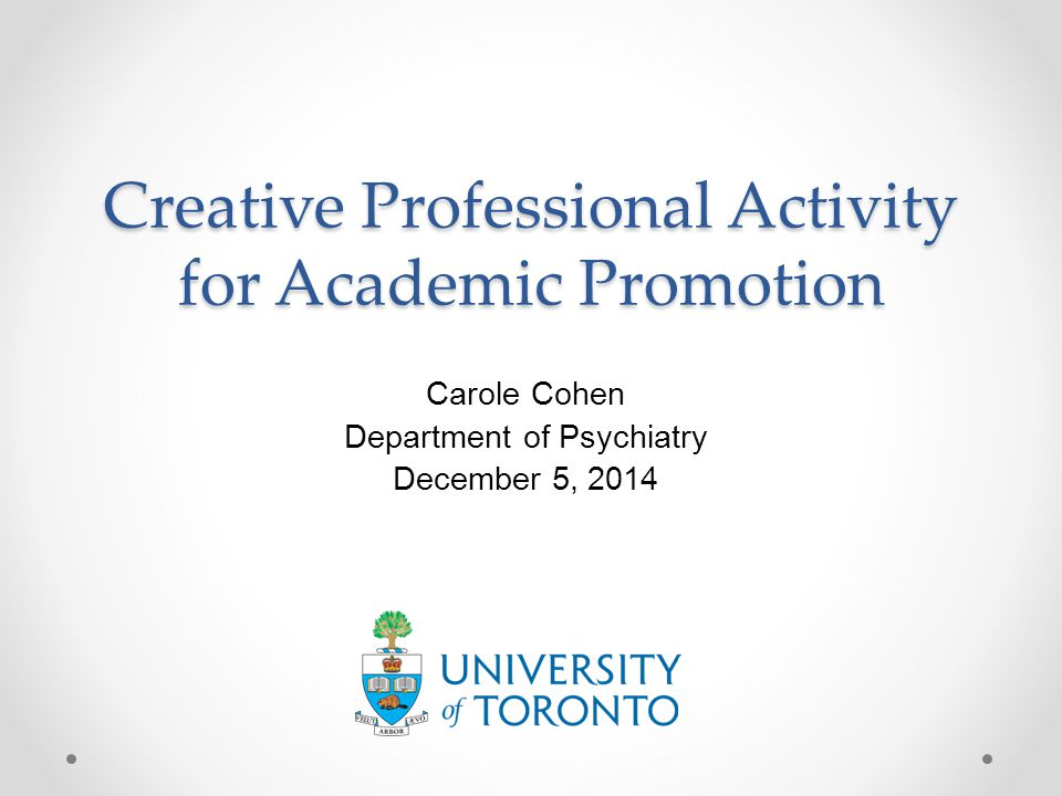 Creative Professional Activity for Academic Promotion Carole Cohen Department of Psychiatry December 5, 2014