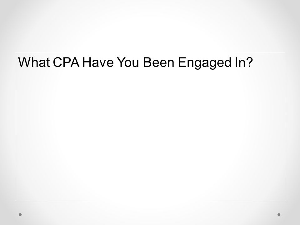 What CPA Have You Been Engaged In