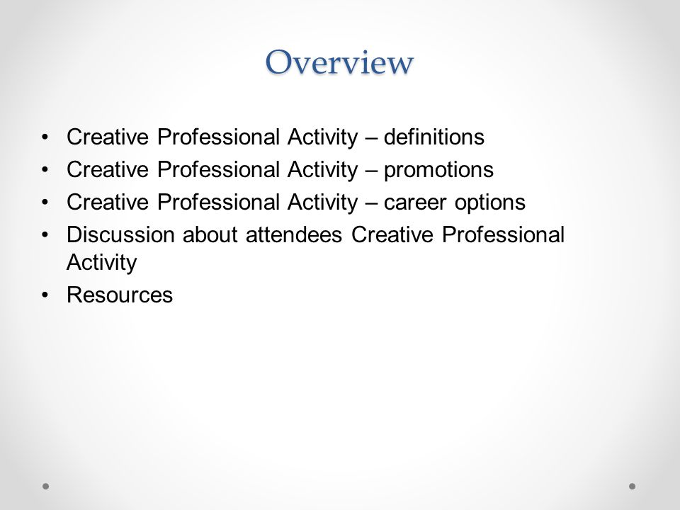 Overview Creative Professional Activity – definitions Creative Professional Activity – promotions Creative Professional Activity – career options Discussion about attendees Creative Professional Activity Resources