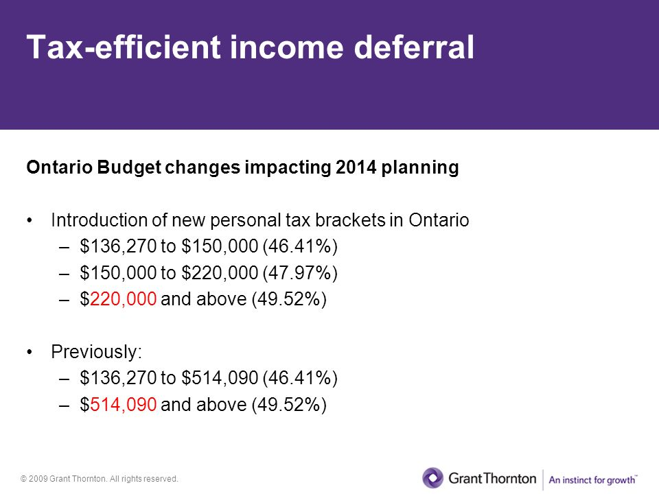 © 2009 Grant Thornton. All rights reserved. Tax-efficient income deferral Ontario Budget changes impacting 2014 planning Introduction of new personal