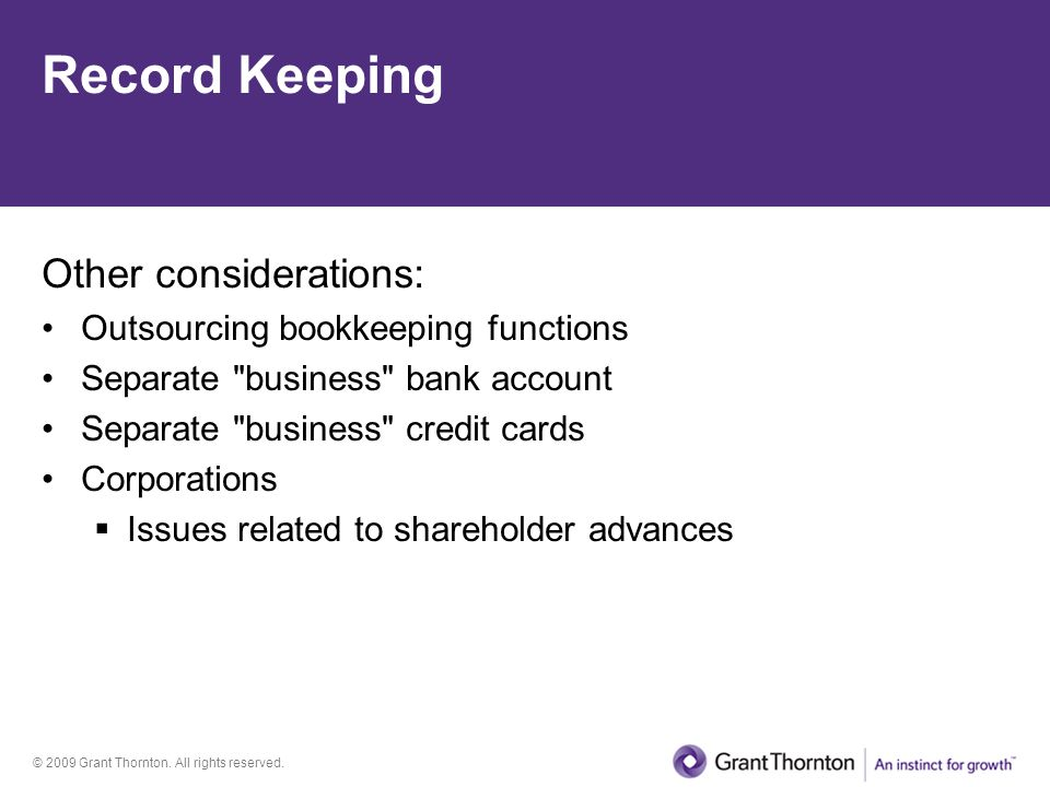 © 2009 Grant Thornton. All rights reserved. Record Keeping Other considerations: Outsourcing bookkeeping functions Separate