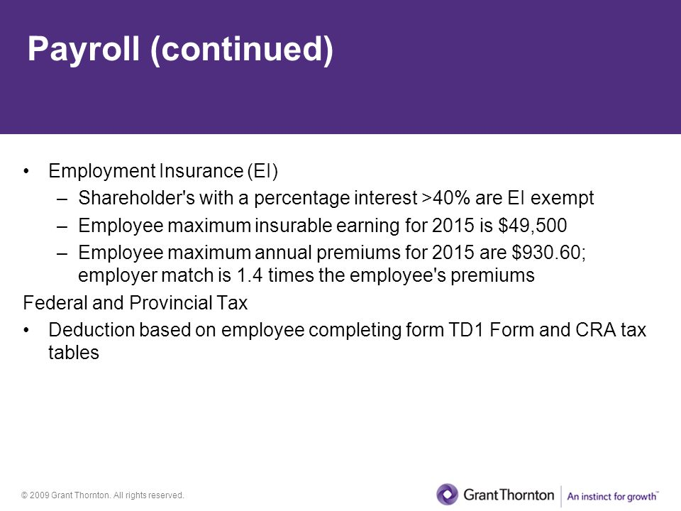 © 2009 Grant Thornton. All rights reserved. Payroll (continued) Employment Insurance (EI) –Shareholder's with a percentage interest >40% are EI exempt
