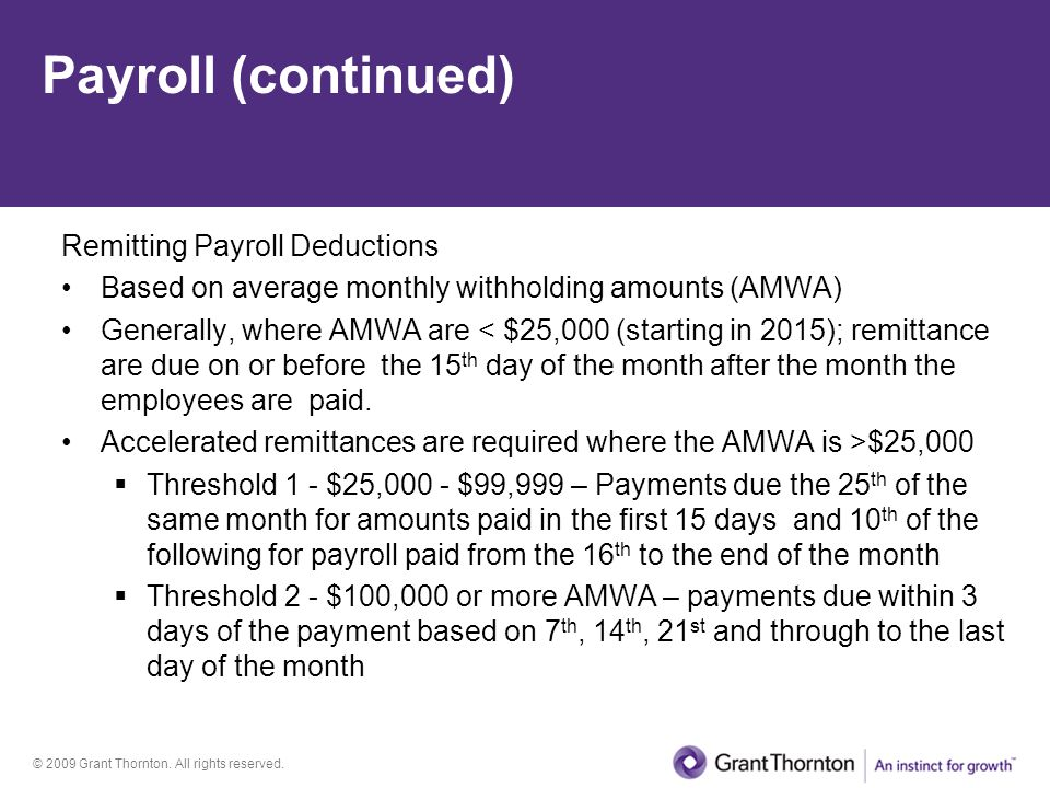 © 2009 Grant Thornton. All rights reserved. Payroll (continued) Remitting Payroll Deductions Based on average monthly withholding amounts (AMWA) Gener