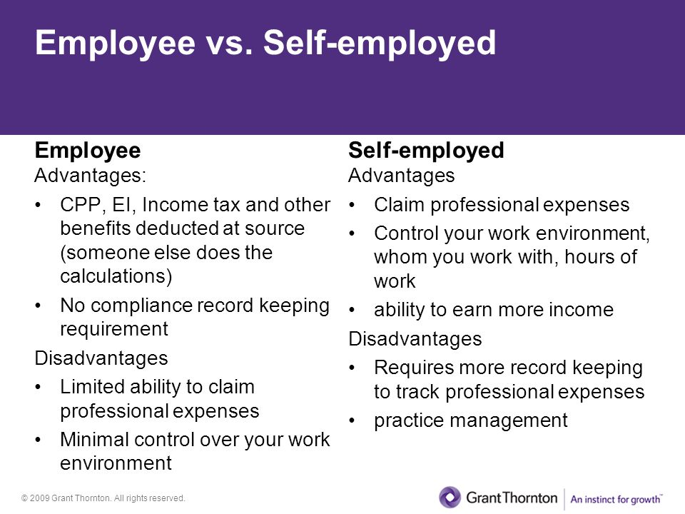 © 2009 Grant Thornton. All rights reserved. Employee vs. Self-employed Employee Advantages: CPP, EI, Income tax and other benefits deducted at source