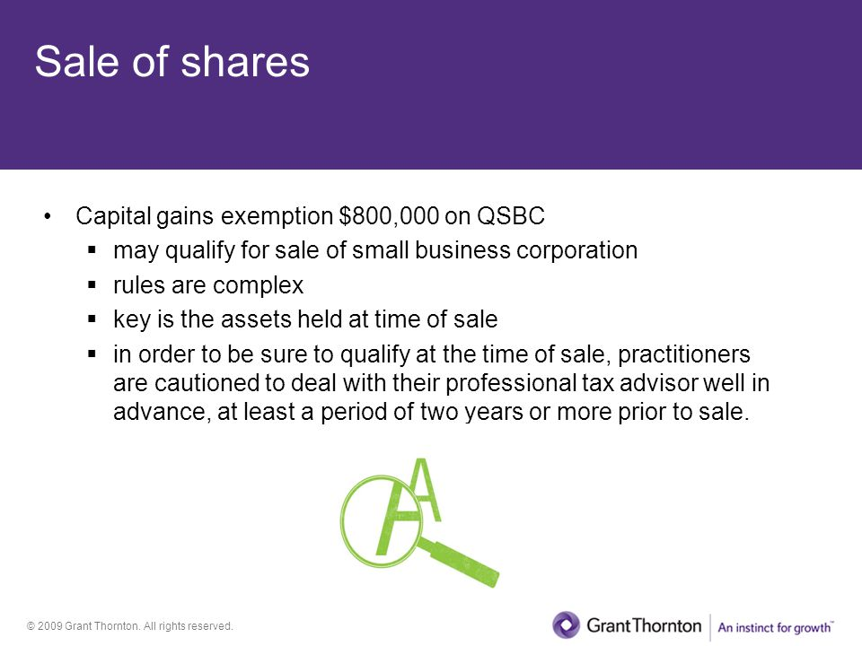 © 2009 Grant Thornton. All rights reserved. Sale of shares Capital gains exemption $800,000 on QSBC  may qualify for sale of small business corporati