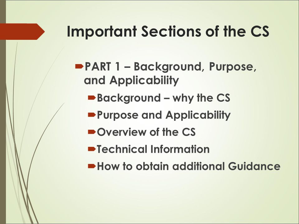 Important Sections of the CS  PART 1 – Background, Purpose, and Applicability  Background – why the CS  Purpose and Applicability  Overview of the CS  Technical Information  How to obtain additional Guidance