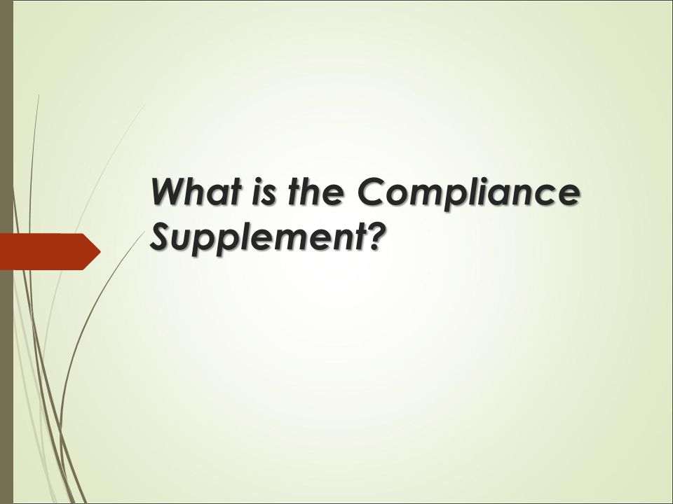  PART 3 – Compliance Requirements (CR)  Provides generic audit objectives and audit procedures to most of the compliance requirements.