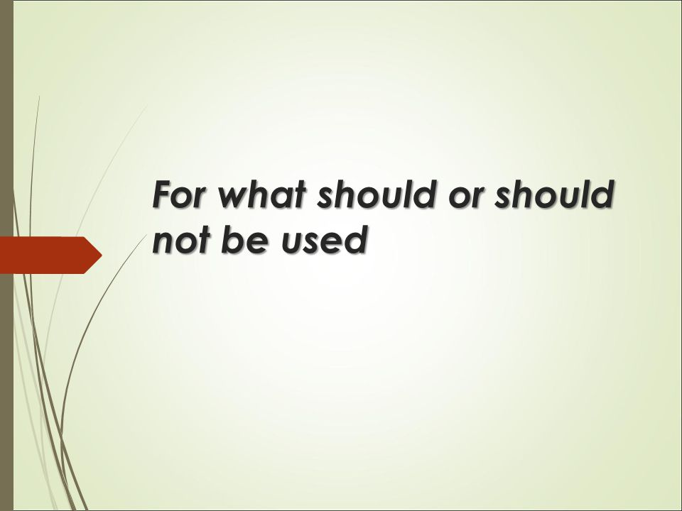For what should or should not be used