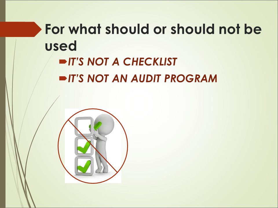  IT'S NOT A CHECKLIST  IT'S NOT AN AUDIT PROGRAM