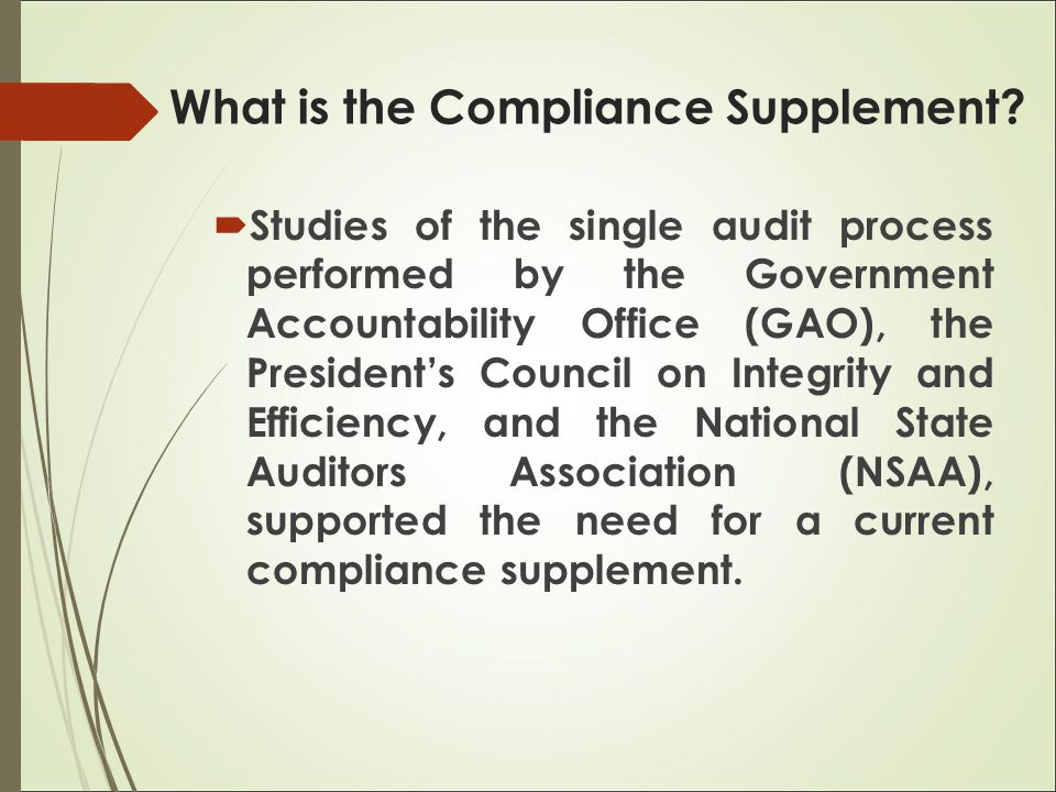  Benefits:  Helps determine those direct and material compliance requirements applicable to federal awards.