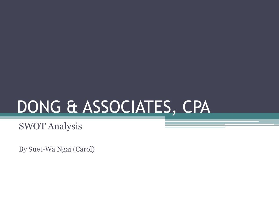 DONG & ASSOCIATES, CPA SWOT Analysis By Suet-Wa Ngai (Carol)