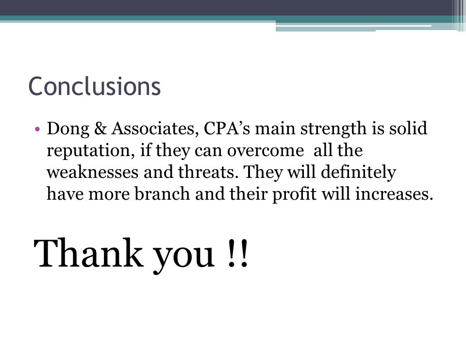 Conclusions Dong & Associates, CPA's main strength is solid reputation, if they can overcome all the weaknesses and threats. They will definitely have