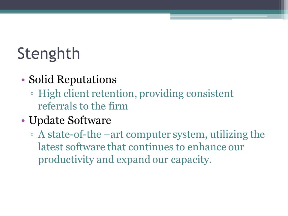 Stenghth Solid Reputations ▫High client retention, providing consistent referrals to the firm Update Software ▫A state-of-the –art computer system, ut
