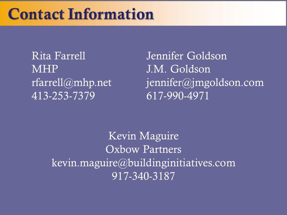 Contact Information Rita FarrellJennifer Goldson MHPJ.M. Goldson rfarrell@mhp.netjennifer@jmgoldson.com 413-253-7379 617-990-4971 Kevin Maguire Oxbow