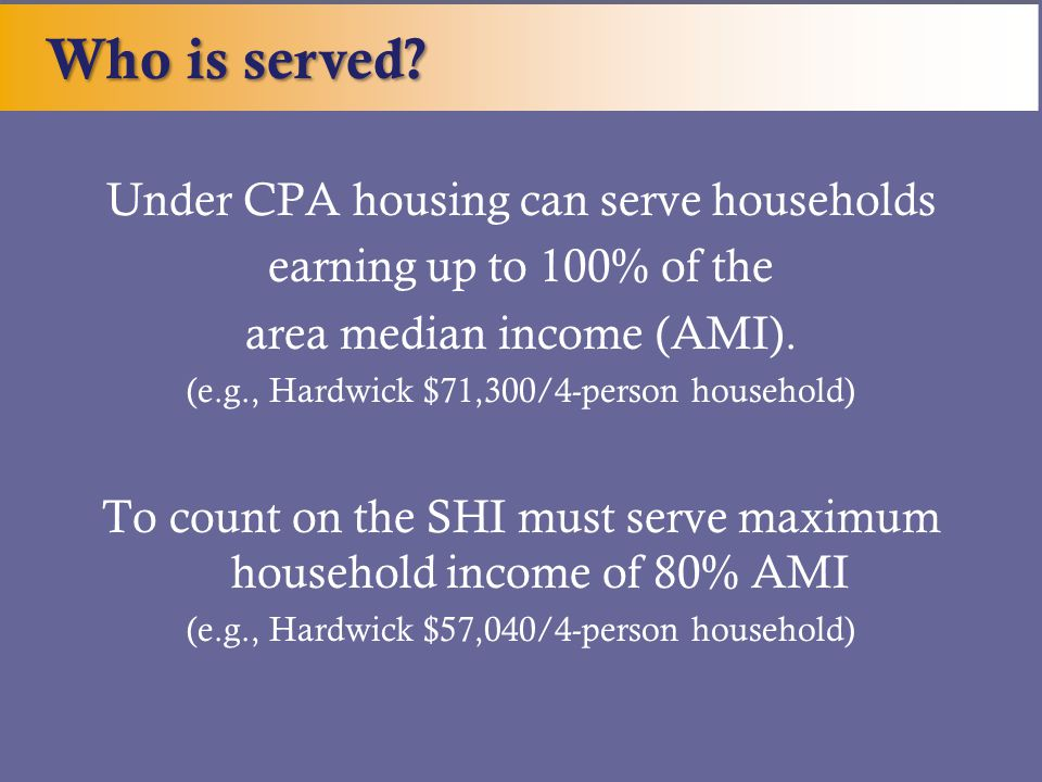 Under CPA housing can serve households earning up to 100% of the area median income (AMI).