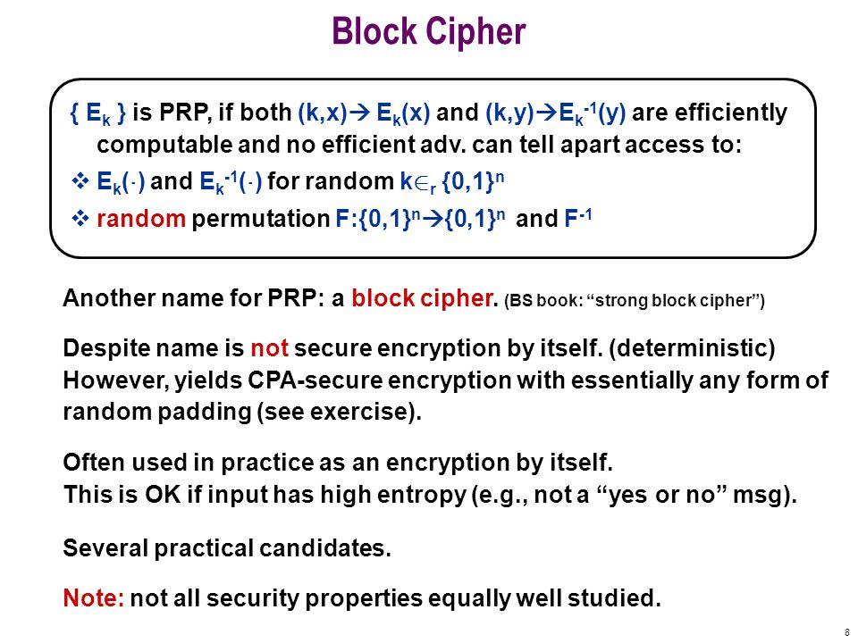 8 Block Cipher { E k } is PRP, if both (k,x)  E k (x) and (k,y)  E k -1 (y) are efficiently computable and no efficient adv.