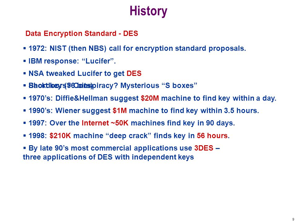 9 History  1972: NIST (then NBS) call for encryption standard proposals.