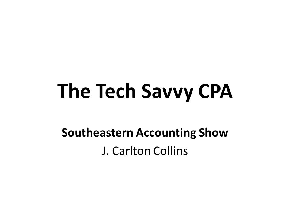 The Tech Savvy CPA Southeastern Accounting Show J. Carlton Collins