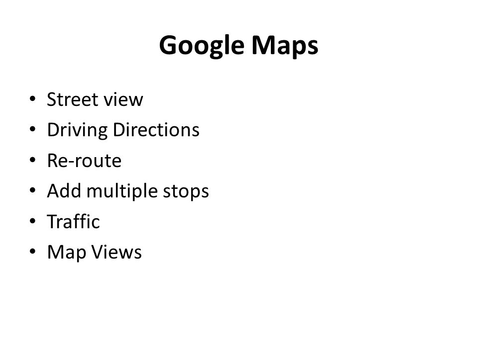 Street view Driving Directions Re-route Add multiple stops Traffic Map Views