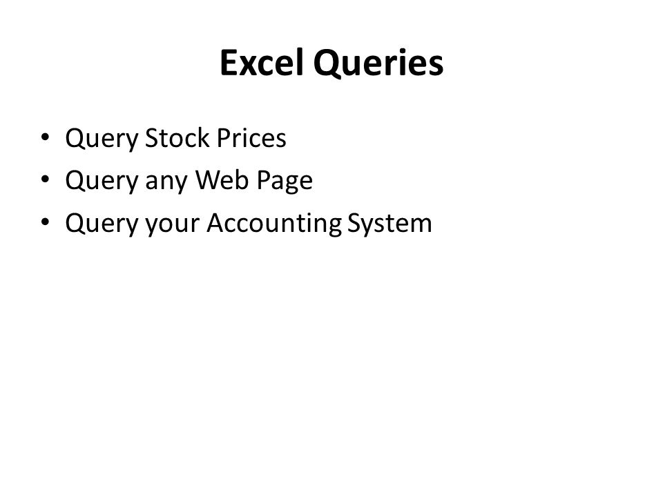 Query Stock Prices Query any Web Page Query your Accounting System