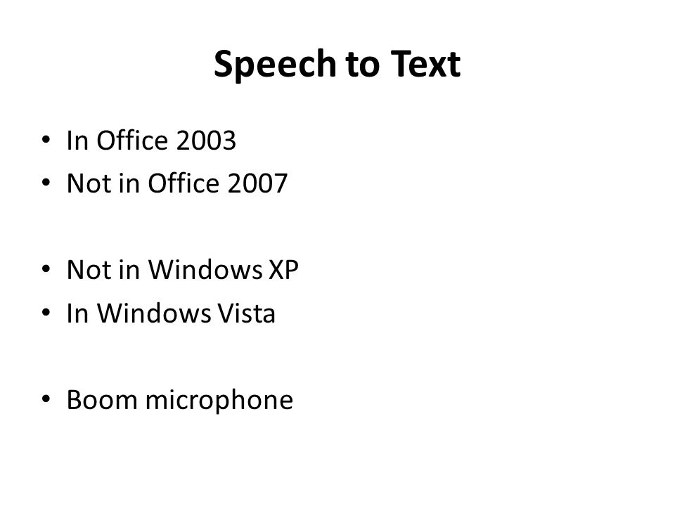In Office 2003 Not in Office 2007 Not in Windows XP In Windows Vista Boom microphone