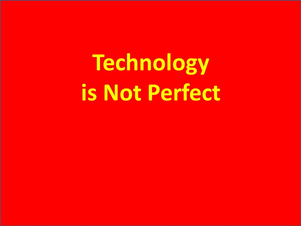 Technology is Not Perfect