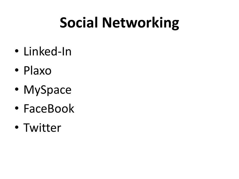 Social Networking Linked-In Plaxo MySpace FaceBook Twitter
