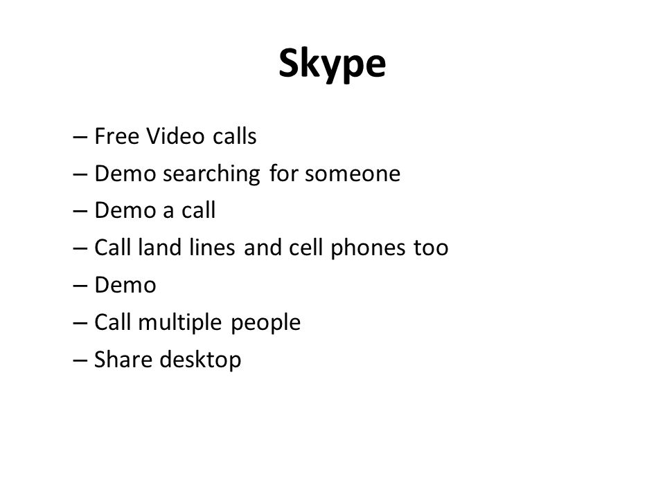 – Free Video calls – Demo searching for someone – Demo a call – Call land lines and cell phones too – Demo – Call multiple people – Share desktop