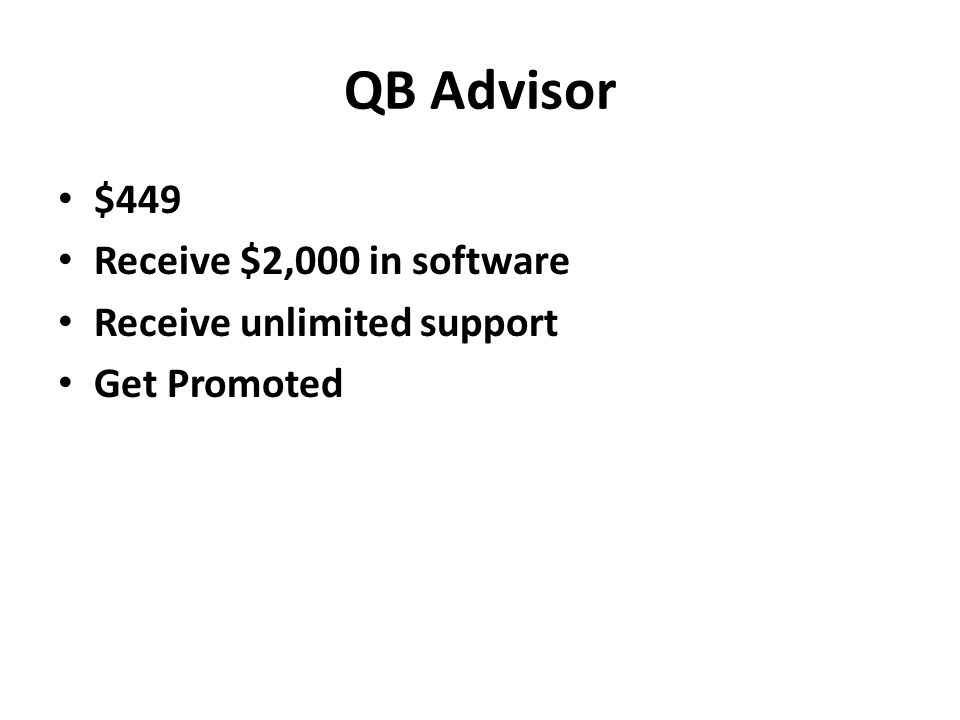 QB Advisor $449 Receive $2,000 in software Receive unlimited support Get Promoted