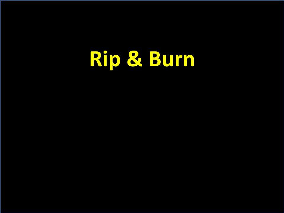 Rip & Burn