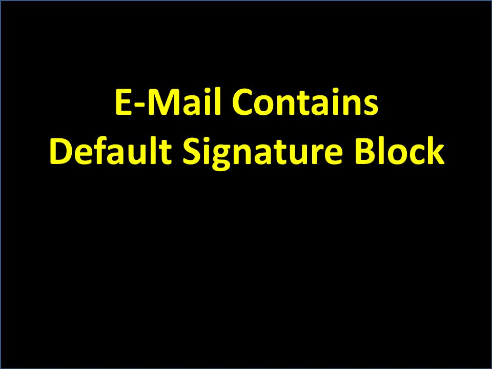 E-Mail Contains Default Signature Block
