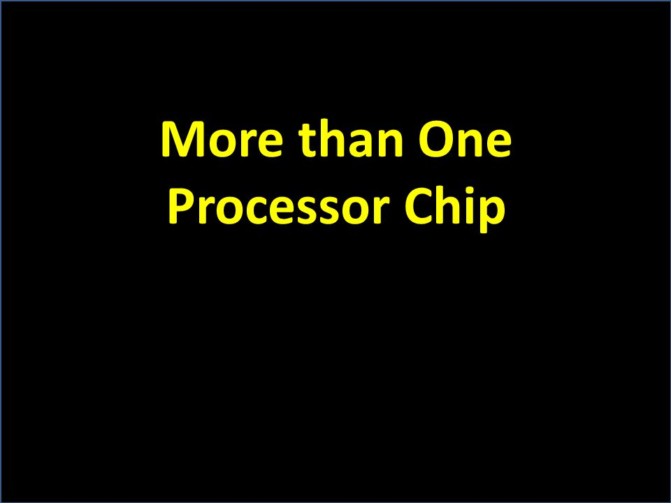 More than One Processor Chip