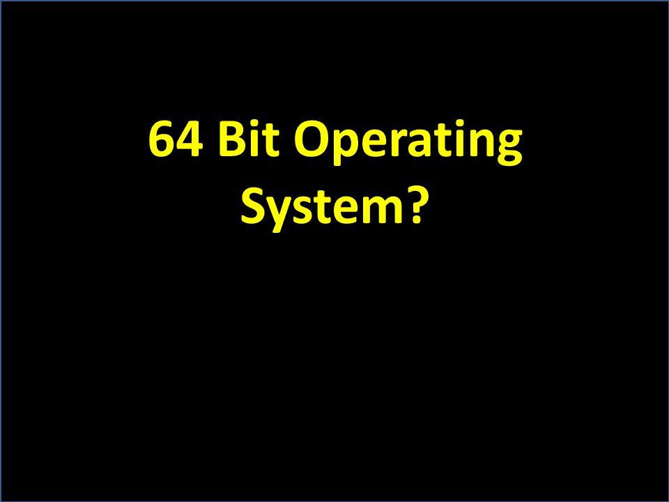 64 Bit Operating System?