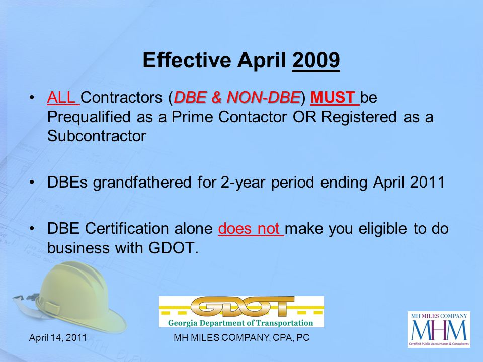 Effective April 2009 DBE & NON-DBEALL Contractors (DBE & NON-DBE) MUST be Prequalified as a Prime Contactor OR Registered as a Subcontractor DBEs gran