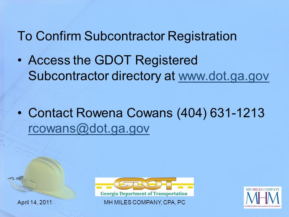 To Confirm Subcontractor Registration Access the GDOT Registered Subcontractor directory at www.dot.ga.govwww.dot.ga.gov Contact Rowena Cowans (404) 6