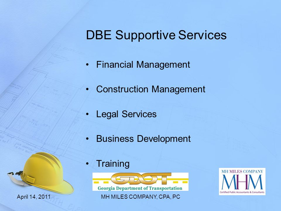 DBE Supportive Services Financial Management Construction Management Legal Services Business Development Training April 14, 2011MH MILES COMPANY, CPA,