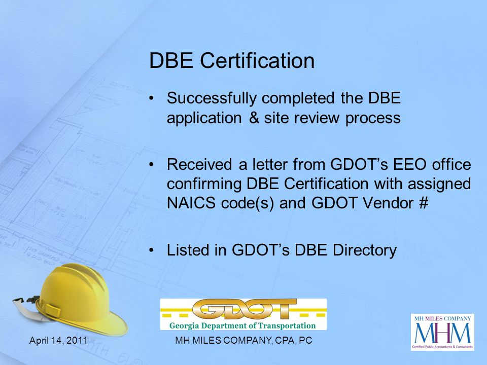 DBE Certification Successfully completed the DBE application & site review process Received a letter from GDOT's EEO office confirming DBE Certificati