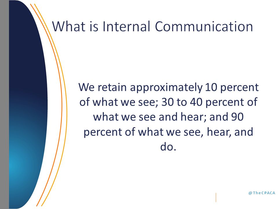 @TheCPACA We retain approximately 10 percent of what we see; 30 to 40 percent of what we see and hear; and 90 percent of what we see, hear, and do.
